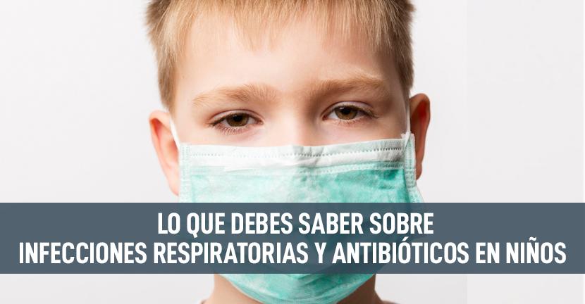 Imagen Lo que debes saber sobre Infecciones respiratorias y antibióticos en niños