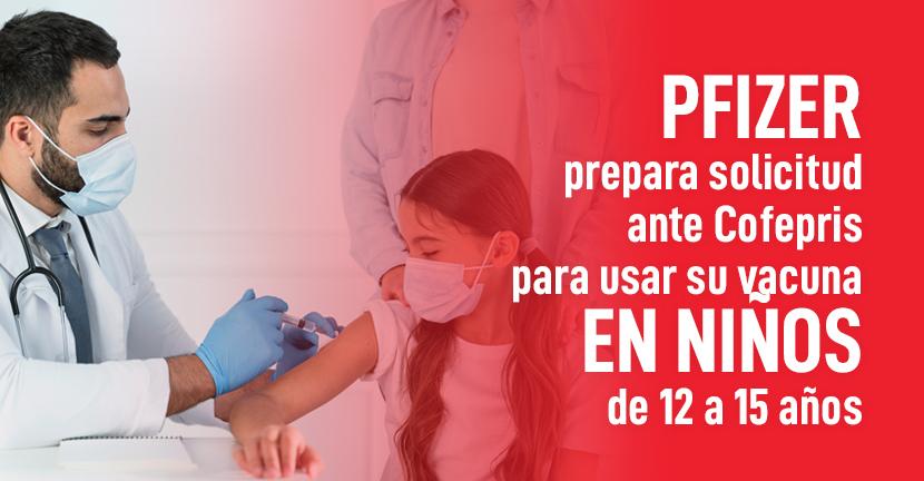 Imagen Pfizer prepara solicitud ante Cofepris para usar su vacuna en niños de 12 a 15 años