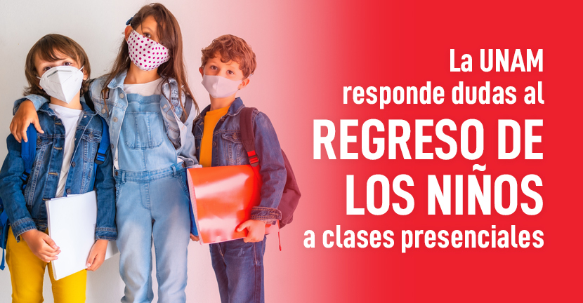 Imagen La UNAM responde dudas respecto al regreso de los niños a clases presenciales